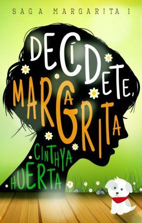 Decídete, Margarita [Saga Margarita 1] - [COMPLETA] by Nozomi7