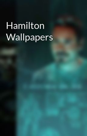 Hamilton Wallpapers by nemo_is_an_emo