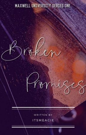 BROKEN PROMISES [ Maxwell University Series 1 ] ( On Going ) by itsmeacie