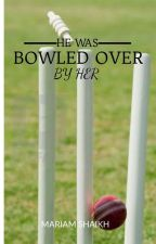 HE WAS BOWLED OVER BY HER. by mariam662