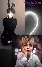 hate to love (jikook) by jeonjungkookfan7