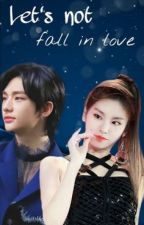 Let's not fall in love - Hyunjin x Yeji FF by AteezandStraykids