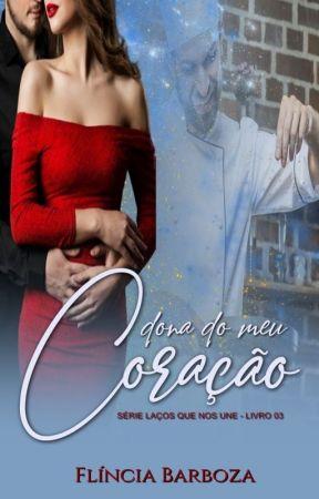 """Dona do meu coração - 3º livro  da série """"Laços que nos une"""" - degustação by FlinciaBarboza1"""