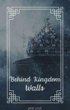 Behind Kingdom Walls by JadeLoveInc