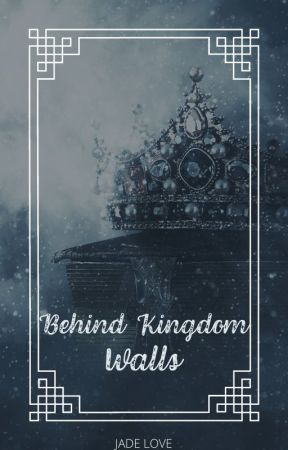 Behind Kingdom Walls by JadeLoveInc