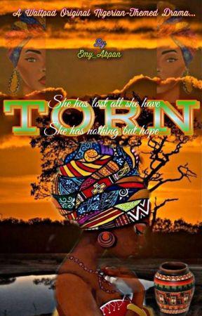 TORN (Nigerian themed novel) ✔ by Emy_Akpan
