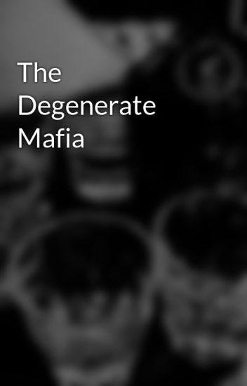 The Degenerate Mafia