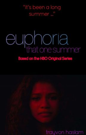 euphoria: that one summer by trayvonhaslam