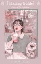 ❀〚𝐔𝐥𝐳𝐳𝐚𝐧𝐠 𝐆𝐮𝐢𝐝𝐞〛❀                  -𝐻𝑜𝑤 𝑡𝑜 𝑏𝑒 𝑈𝑙𝑧𝑧𝑎𝑛𝑔- by Moonie_Jae