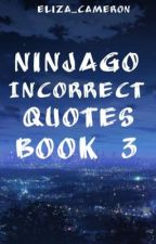 Ninjago Incorrect Quotes Book 3 [COMPLETED] by Eliza_Cameron