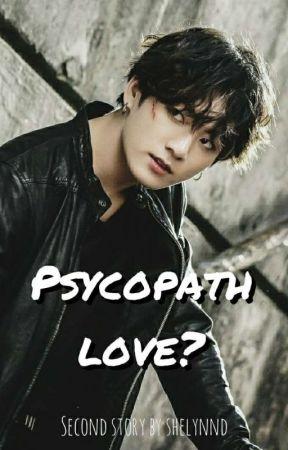 Psycopath Love? by shelynnd