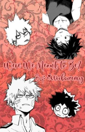 Were We Meant To Be? | A Confusion Of Bakugou X Reader & Deku X Reader| Fanfic by weeboarmy