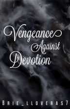 Vengeance Against Devotion (ongoing)  by brie_Lloveras7