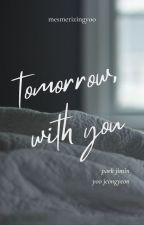 Tomorrow, With You • Jeongyeon x Jimin by mesmerizingyoo
