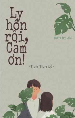 (Edit - Hoàn) Ly hôn rồi, Cảm ơn! - Tịch Tịch Lý by Jiang0162