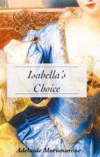 Isabella's Choice by RoseAdelaide2020