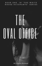 The Oval Office (Book One) by CelestiaNorwood