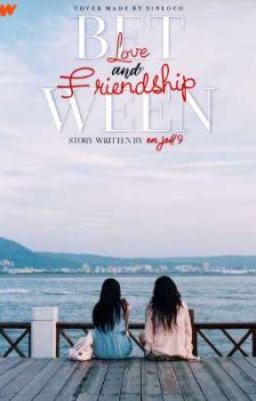 Between Love And Friendship [Hiatus] by En_jel19