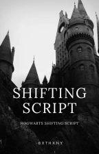 SHIFTING SCRIPT  • [hogwarts] by -bxthxny