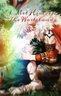 I Met Him In The Wastelands | A BakuDeku Story | cover
