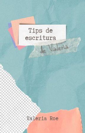 Tips de escritura de Valeria by ValeriaRoe