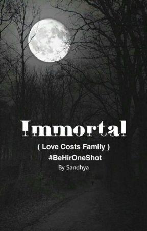 Immortal  (Love Costs Family) #BeHirOneShot by dreamy_behir_SJ