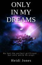 Only In My Dreams by HeidiJones6