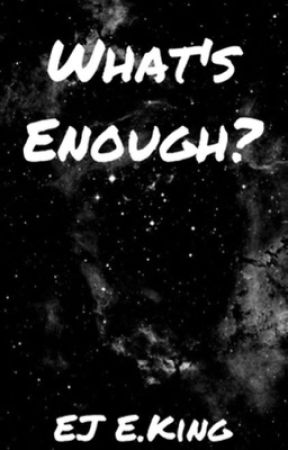 What's Enough? by therealejking