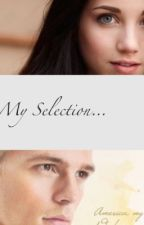 My Selection: a selection fanfic by Selectioness