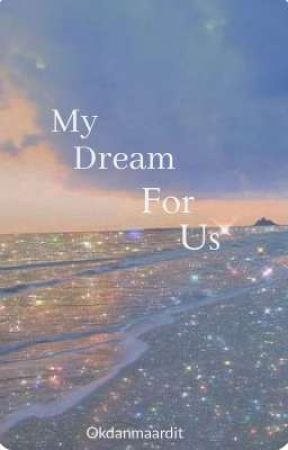 My Dream For Us by okdanmaardit