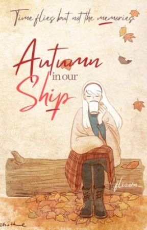 Autumn In Our Ship (Completed) by flizwn