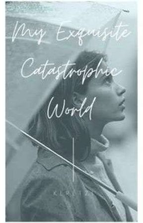 [On-going] My Exquisite Catastrophic World by kishaharatzi