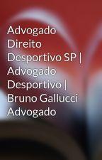 Advogado Direito Desportivo SP | Advogado Desportivo | Bruno Gallucci Advogado by brunogallucci