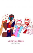 Undertale ideas for stories that hit me like a brick by A_Bored_Reader