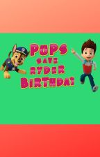 Pups Save Ryder's Birthday Surprise [COMPLETED] by PawPatrolOnly