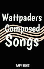 Wattpaders Composed Songs by tappengs