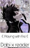 Playing with Fire (Dabi x Reader) cover