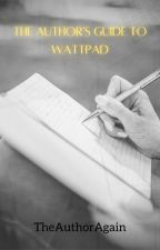 The Author's Guide to Wattpad by TheAuthorAgain