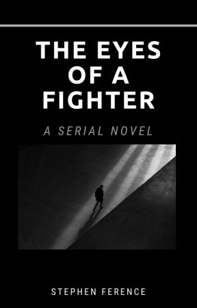 The Eyes of a Fighter: A Serial Novel by stevef2879