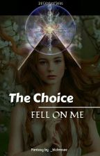 The Choice FELL ON ME by blckrosee___
