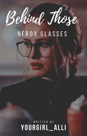 BEHIND THOSE NERDY GLASSES[On-going] by yourgirl_alli