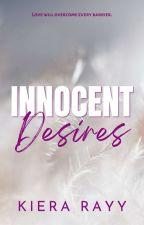 INNOCENT DESIRES by KiaraRay148