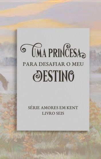 Uma Princesa para Desafiar o meu Destino (SERÁ RETIRADA DIA 05/12)