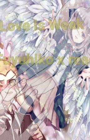 ⚠️DISCONTINUED⚠️love is weak (fuyuhiko x reader)  by DarkReunions_Spy