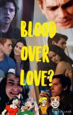 Blood over love? by colemylove09