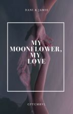 My Moonflower, My Love by cptcmrvl