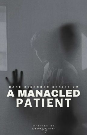 A Manacled Patient (Rare Disorder Series #2) [COMPLETED] by lynceno