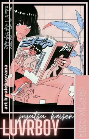 𝐋𝐔𝐕𝐑𝐁𝐎𝐘 • jujutsu kaisen oneshots + scenarios  by -BBYJACKIE