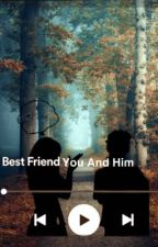 Best Friends.. You and Him? by yannamonkey
