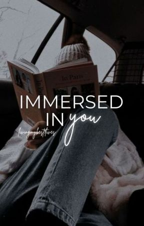 Immersed In You by livingmybest9lives